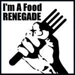 I am a Real Food RENEGADE!